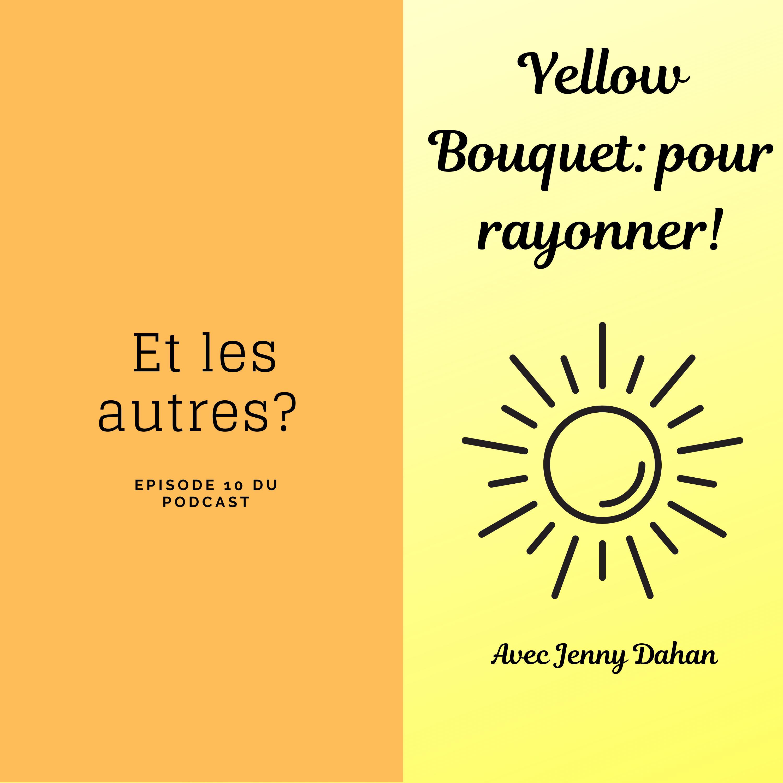 Yellow Bouquet: pour rayonner! épisode 010