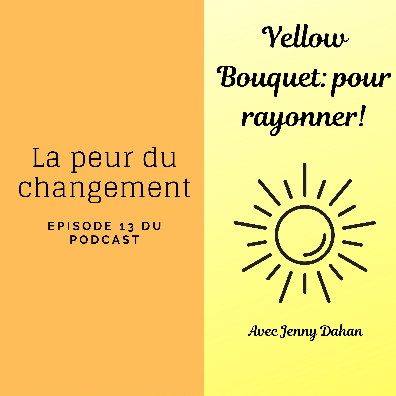 Yellow Bouquet: pour rayonner! épisode 013