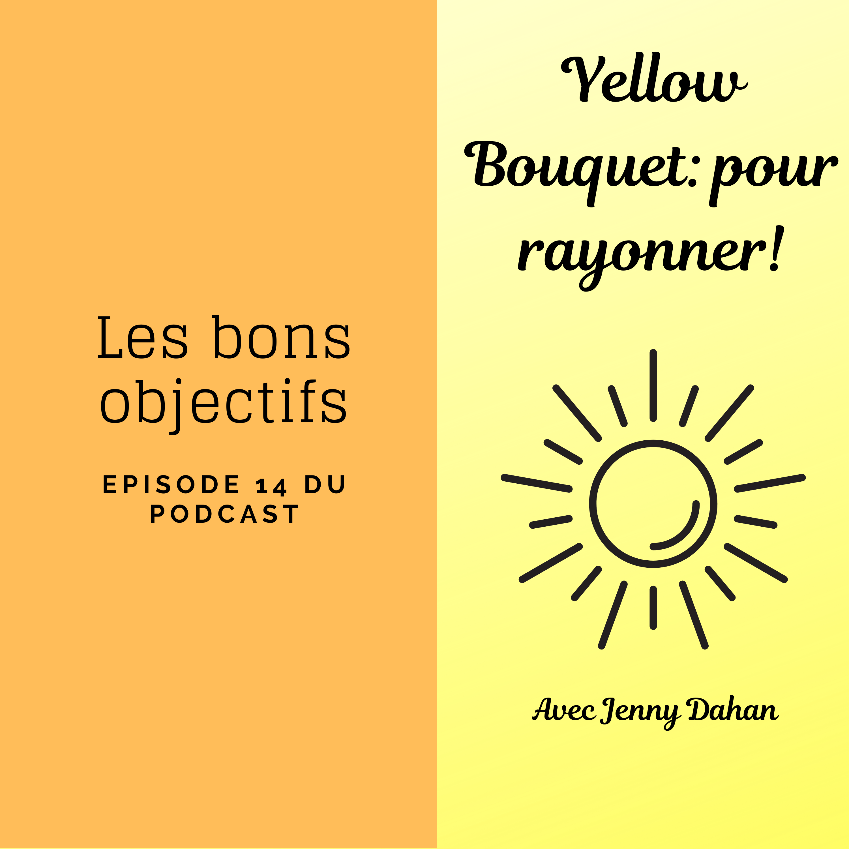 Yellow Bouquet: pour rayonner! épisode 014