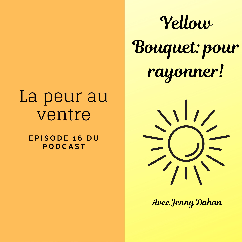 Yellow Bouquet: pour rayonner! épisode 016