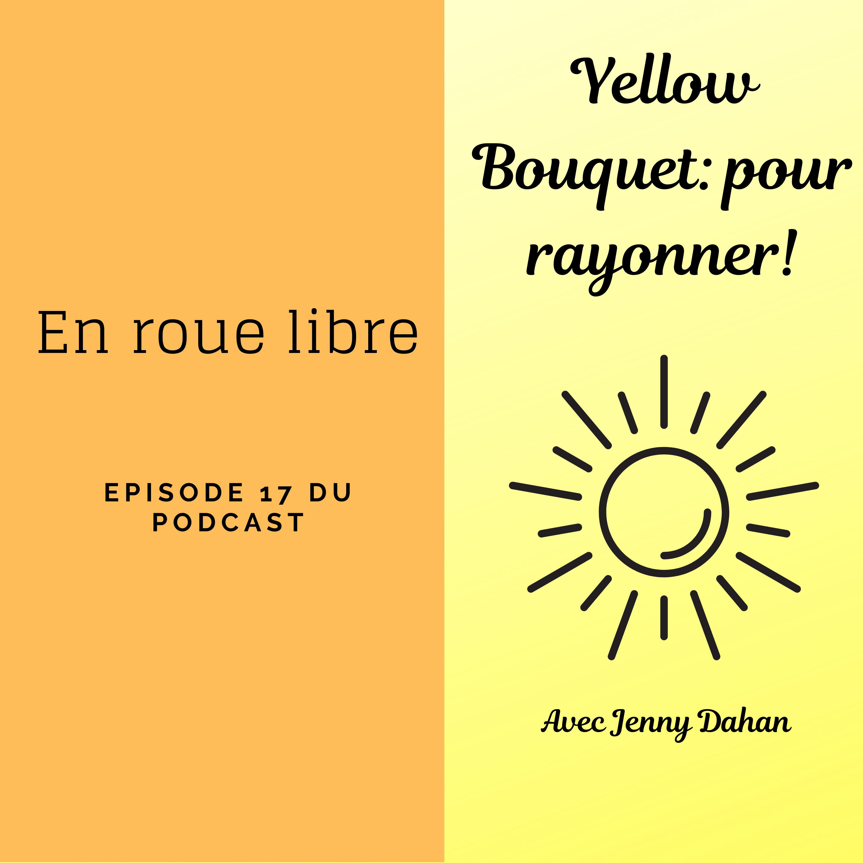 Yellow Bouquet: pour rayonner! épisode 017