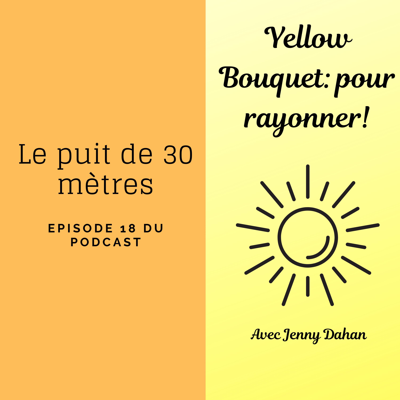 Yellow Bouquet: pour rayonner! épisode 018